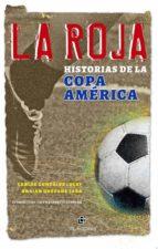 La Roja: Historias De La Copa América