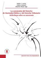 La Autonomía Del Derecho De Hacienda Pública Y Del Derecho Tributario. Reflexiones Sobre Su Autonomía