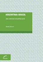 Argentina - Brasil. Una Amistad Desarrollista (Debates)