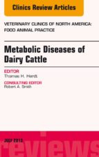 Metabolic Diseases of Ruminants, An Issue of Veterinary Clinics: Food Animal Practice, (The Clinics: Veterinary Medicine)