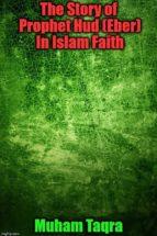 The Story Of Prophet Hud (Eber) In Islam Faith