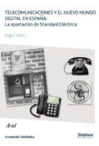 Telecomunicaciones y el nuevo mundo digital en España: la aportación de Standard: La aportación de Standard Eléctrica.