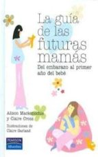 LA GUIA DE LA FUTURAS MAMAS: DEL EMBARAZO AL PRIMER AÑO DEL BEBE