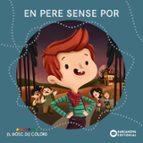 En Pere Sense Por (Llibres Infantils I Juvenils - El Bosc De Colors)