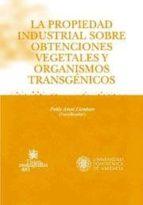 LA PROPIEDAD INDUSTRIAL SOBRE OBTENCIONES VEGETALES Y ORGANISMO TRANSGÉNICOS (EBOOK)