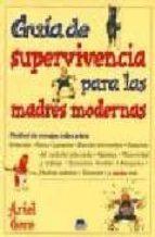 GUIA DE SUPERVIVENCIA PARA LAS MADRES MODERNAS