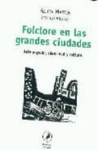 FOLCLORE EN LAS GRANDES CIUDADES: ARTE POPULAR, IDENTIDAD Y CULTU RA