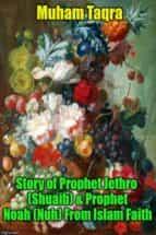 Story of Prophet Jethro (Shuaib) & Prophet Noah (Nuh) From Islam Faith