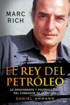 MARC RICH: EL REY DEL PETROLEO: LA APASIONANTE Y POLEMICA VIDA DE L FUNDADOR DE GLENCORE