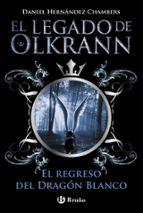 El legado de Olkrann, 2. El regreso del Dragón Blanco (Castellano - Juvenil - Narrativa - El Legado De Olkrann)