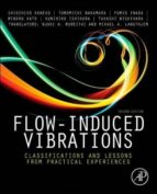 Flow-Induced Vibrations: Classifications And Lessons From Practical Experiences
