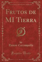 Frutos de MI Tierra (Classic Reprint)