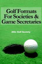 Golf Formats For Societies & Game Secretaries (English Edition)