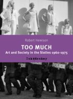 Too Much: Art and Scociety in the Sixties: 1960-75: Art and Society in the Sixties, 1960-75