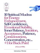 10 Spiritual Mudras for Energy Enhancement, Self-Confidence, Emotional Stability, Inner Balance, Acceptance, Patience, Consciousness, Intuition, Concentration etc... +1 for Back Pain! (Manual #016)