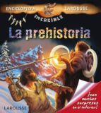 LA PREHISTORIA (ENCICLOPEDIA INCREIBLE)