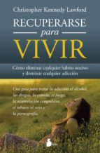 RECUPERARSE PARA VIVIR: COMO ELIMINAR CUALQUIER HABITO NOCIVO Y DOMINAR CUALQUIER ADICCION