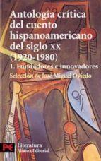 ANTOLOGIA CRITICA DEL CUENTO HIPANOAMERICANO DEL SIGLO XX: FUNDAD ORES E INNOVADORES (VOL. 1)