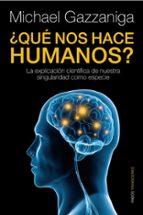 ¿QUE NOS HACE HUMANOS?: LA EXPLICACION CIENTIFICA DE NUESTRA SING ULARIDAD COMO ESPECIE