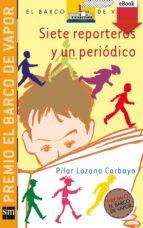 Siete Reporteros Y Un Periódico (eBook-ePub) (Barco De Vapor Naranja)