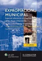 EXPROPIACIÓN MUNICIPAL. ESPECIAL REFERENCIA A LA EXPROPIACIÓNEN LAS LEYES URBANÍSTICAS DE LAS COMUNIDADES AUTÓNOMAS (EBOOK)