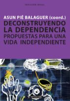 DECONSTRUYENDO LA DEPENDENCIA. PROPUESTAS PARA UNA VIDA INDEPENDIENTE. (EBOOK)