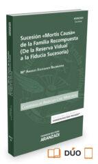 """Sucesión """"Mortis Causa"""" de la familia Recompuesta (De la reserva vidual a la Fid (Cuadernos Aranzadi Civil)"""