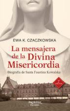 LA MENSAJERA DE LA DIVINA MISERICORDIA: BIOGRAFIA DE SANTA FAUSTI NA KOWALSKA