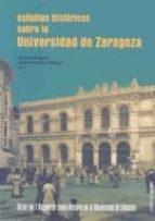 ESTUDIOS HISTORICOS SOBRE LA UNIVERSIDAD DE ZARAGOZA