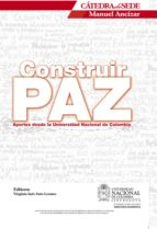 CONSTRUIR PAZ: APORTES DESDE LA UNIVERSIDAD NACIONAL DE COLOMBIA (EBOOK)