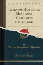 Leyendas Históricas Mexicanas, Costumbes y Mitología (Classic Reprint)