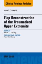 FLAP RECONSTRUCTION OF THE TRAUMATIZED UPPER EXTREMITY, AN ISSUE OF HAND CLINICS, (EBOOK)