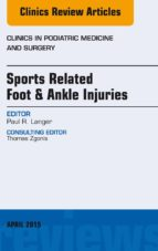 Sports Related Foot & Ankle Injuries, An Issue of Clinics in Podiatric Medicine and Surgery, (The Clinics: Internal Medicine)