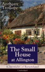The Small House at Allington (Chronicles of Barsetshire) - Unabridged: Romantic Classic from the prolific English novelist, known for The Palliser Novels, ... Her? and Phineas Finn (English Edition)