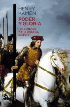 PODER Y GLORIA. LOS HÉROES DE LA ESPAÑA IMPERIAL (EBOOK)