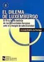 EL DILEMA DE LUXEMBURGO: EL TRIBUNAL DE JUSTICIA DE LAS COMUNIDAD ES EUROPEAS ANTE EL PRINCIPIO DE SUBSIDIARIEDAD