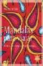 MANDALAS PARA VIAJAR: EL LIBRO QUE SIEMPRE LLEVARAS CONTIGO (INCL UYE ROTULADORES)