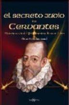 EL SECRETO JUDIO DE CERVANTES: HISTORIA OCULTA DEL QUIJOTE Y OTRO S LIBROS MALDITOS