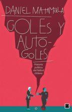 Goles Y Autogoles: Historia Política Del Fútbol Chileno