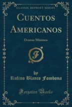 Cuentos Americanos: Dramas Mínimos (Classic Reprint)