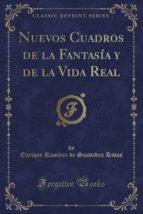 Nuevos Cuadros de la Fantasía y de la Vida Real (Classic Reprint)