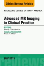 ADVANCED MR IMAGING IN CLINICAL PRACTICE, AN ISSUE OF RADIOLOGIC CLINICS OF NORTH AMERICA, (EBOOK)