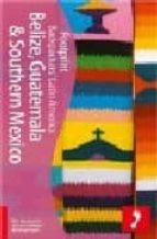 Belize, guatemala and southern mexico: Southern Mexico, Belize and Guatemala (Footprint Travel Guides)