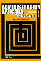 ADMINISTRACION APLICADA (PRIMERA PARTE): TEORIA Y PRACTICA (3º ED .)