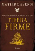 Tierra Firme. La vida extraordinaria de Martín Ojo de Plata (Matilde Asensi)