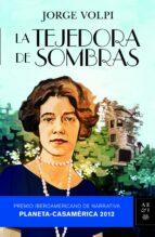 La tejedora de sombras: Premio Iberoamericano de Narrativa. Planeta-Casamérica 2012