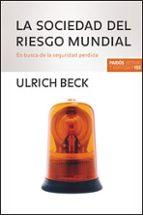 LA SOCIEDAD DEL RIESGO MUNDIAL. EN BUSCA DE LA SEGURIDAD PERDIDA