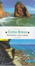 COSTA BRAVA. ASCENSIONES, RUTAS Y PASEOS (INCLUYE 28 MAPAS)