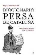 DICCIONARIO PERSA DE CATALUÑA: UNA GUIA PARA ENTRAR Y SALIR DE CA TALUÑA