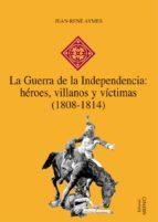 LA GUERRA DE LA INDEPENDENCIA: HÉROES, VILLANOS Y VÍCTIMAS (1808-1814) (EBOOK)
